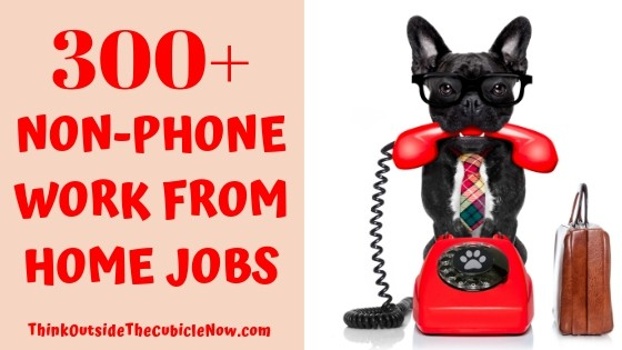 Ultimate List of 300+ Non-Phone Work From Home Jobs | Think Outside